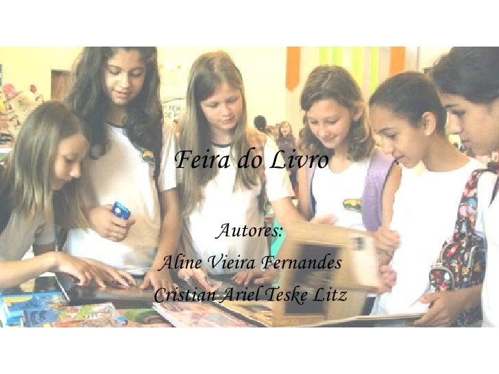 Feira do Livro        Autores: Aline Vieira FernandesCristian Ariel Teske Litz