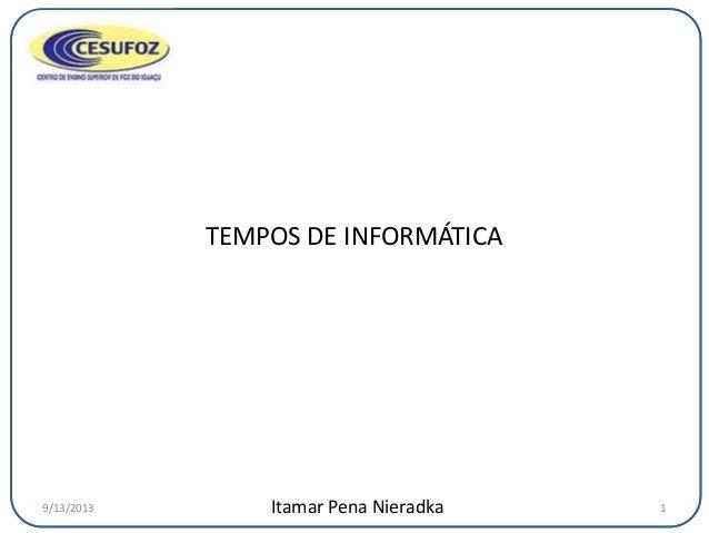 TEMPOS DE INFORMÁTICA Itamar Pena Nieradka9/13/2013 1