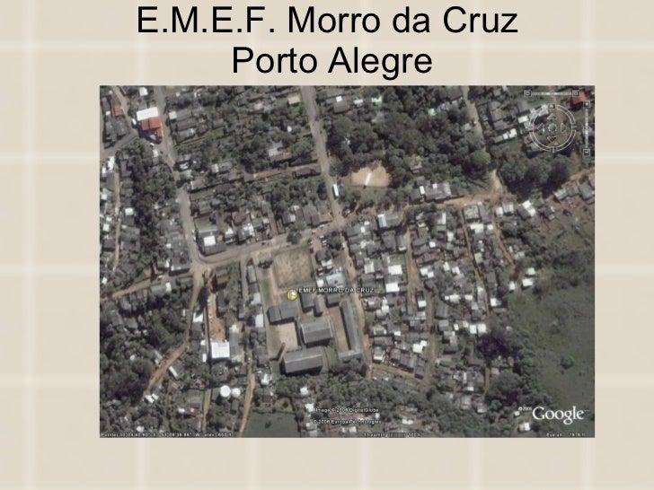 E.M.E.F. Morro da Cruz  Porto Alegre