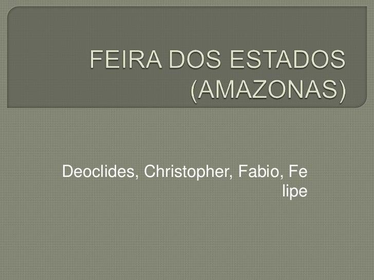 Deoclides, Christopher, Fabio, Fe                              lipe