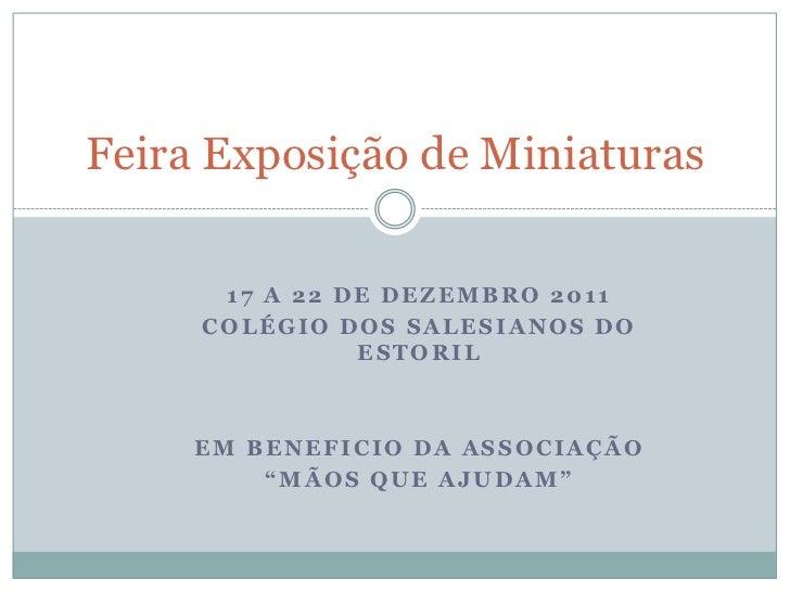 Feira Exposição de Miniaturas      17 A 22 DE DEZEMBRO 2011     COLÉGIO DOS SALESIANOS DO               ESTORIL     EM BEN...