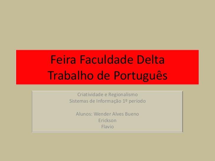 Feira Faculdade DeltaTrabalho de Português       Criatividade e Regionalismo   Sistemas de Informação 1º período     Aluno...