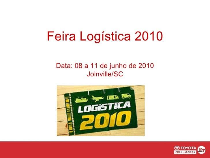 Feira Logística 2010 Data: 08 a 11 de junho de 2010 Joinville/SC
