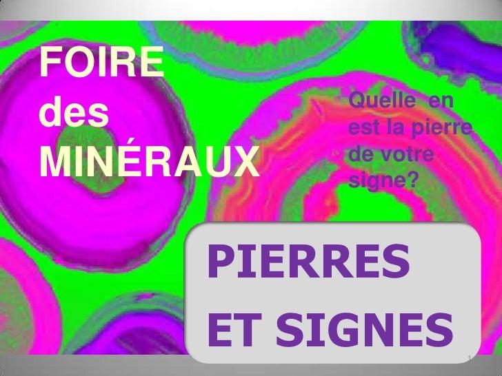 FOIRE            Quelle en des        est la pierre            de votre MINÉRAUX   signe?          PIERRES       ET SIGNES...