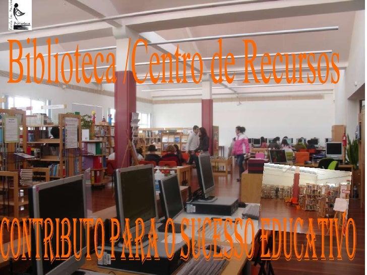 Biblioteca /Centro de Recursos <br />Contributo essencial para o sucesso educativo  <br />Contributo para o sucesso educa...