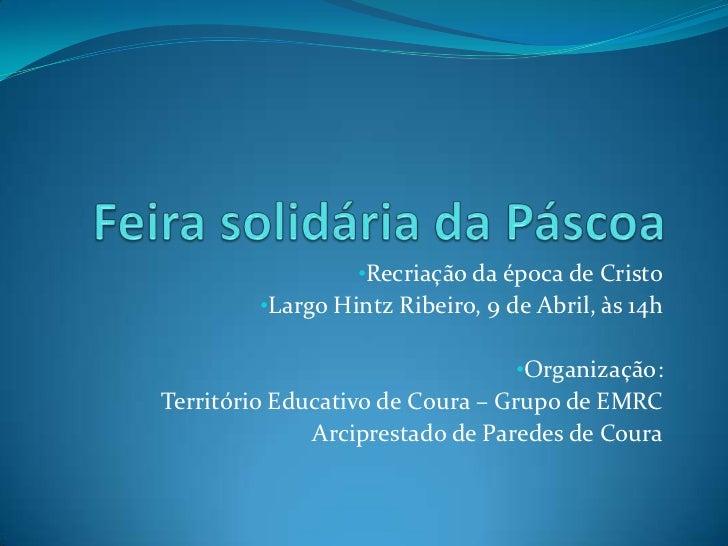 Feira solidária da Páscoa<br /><ul><li>Recriação da época de Cristo