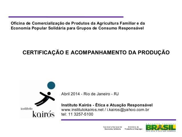 11Ministério do Trabalho e Emprego Secretaria Nacional de Economia Solidária Oficina de Comercialização de Produtos da Agr...