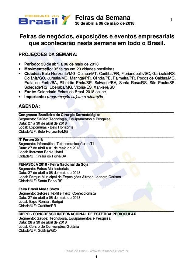 Feiras da Semana 30 de abril a 06 de maio de 2018 1 Feiras do Brasil - www.feirasdobrasil.com.br 1 Feiras de negócios, exp...