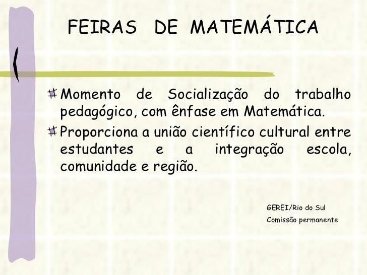 FEIRAS  DE  MATEMÁTICA <ul><li>Momento de Socialização do trabalho pedagógico, com ênfase em Matemática. </li></ul><ul><li...