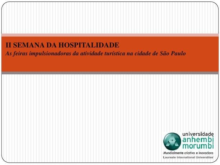 II SEMANA DA HOSPITALIDADE<br />As feiras impulsionadoras da atividade turística na cidade de São Paulo<br />