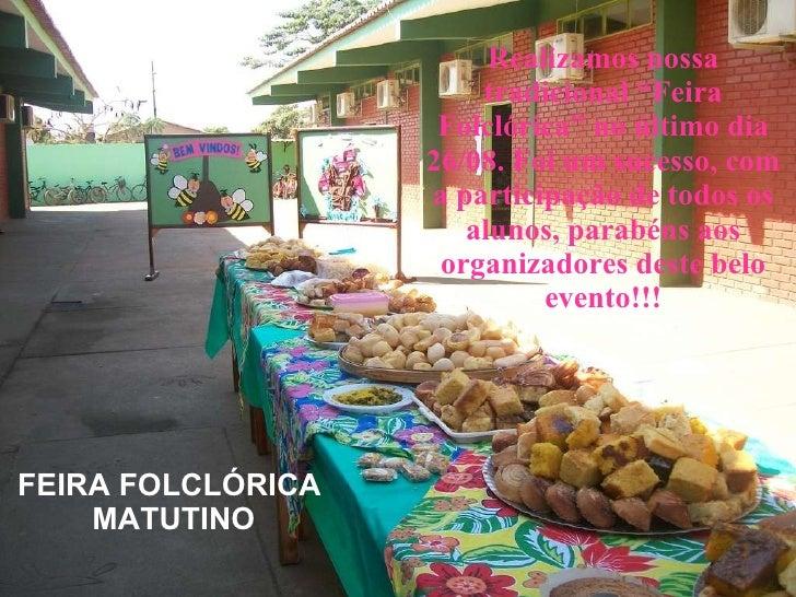 """Realizamos nossa tradicional """"Feira Folclórica"""" no último dia 26/08. Foi um sucesso, com a participação de todos os alunos..."""