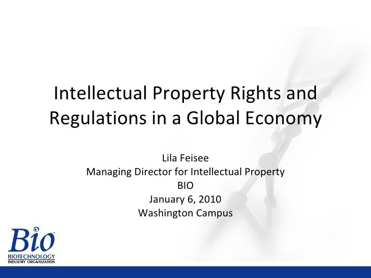 Intellectual Property Rights and Regulations in a Global Economy Lila Feisee Managing Director for Intellectual Property B...