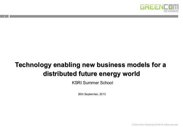 1 © GreenCom Networks GmbH all rights reserved 26th September, 2013 Technology enabling new business models for a distribu...