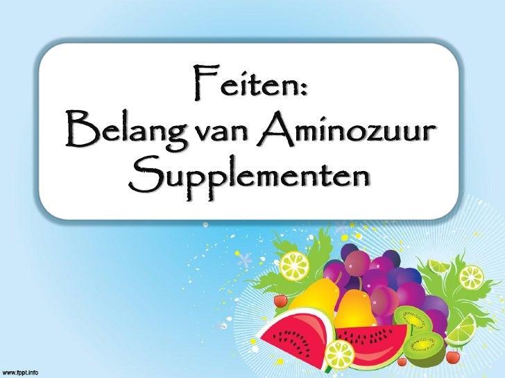 Feiten:Belang van Aminozuur   Supplementen