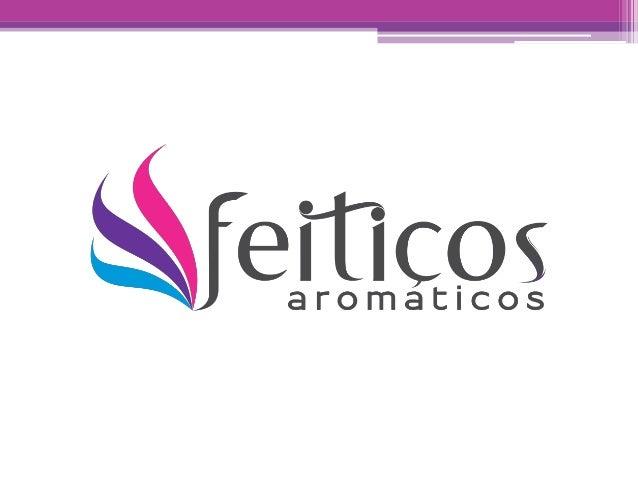 A Empresa:  A Feitiços Aromáticos é uma empresa que acredita em valores como o  amor, a paz, a harmonia e o bem-estar. Acr...