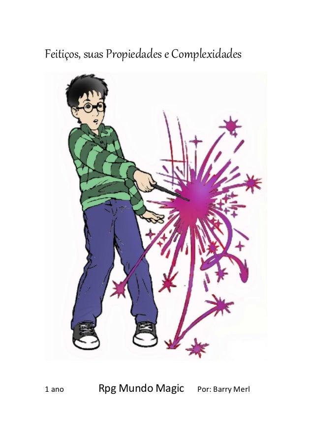 Feitiços, suas Propiedades e Complexidades1 ano      Rpg Mundo Magic      Por: Barry Merl