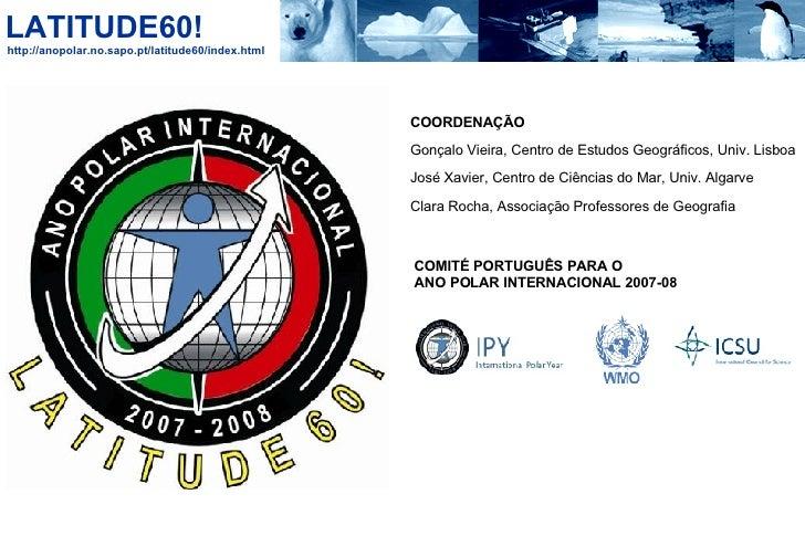 COMITÉ PORTUGUÊS PARA O  ANO POLAR INTERNACIONAL 2007-08 COORDENAÇÃO Gonçalo Vieira, Centro de Estudos Geográficos, Univ. ...