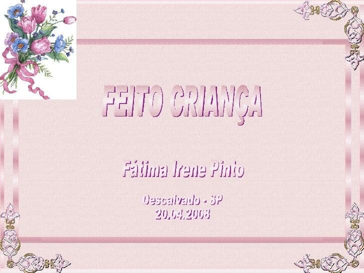 FEITO CRIANÇA Fátima Irene Pinto Descalvado - SP 20.04.2008