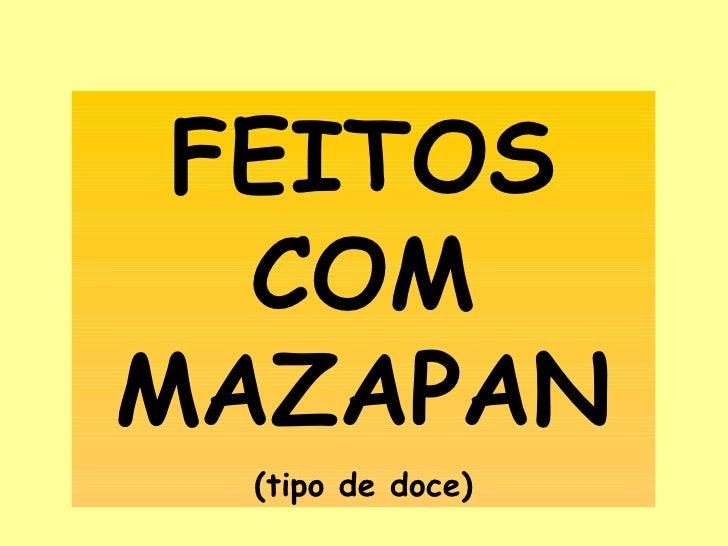 FEITOS COM MAZAPAN (tipo de doce)