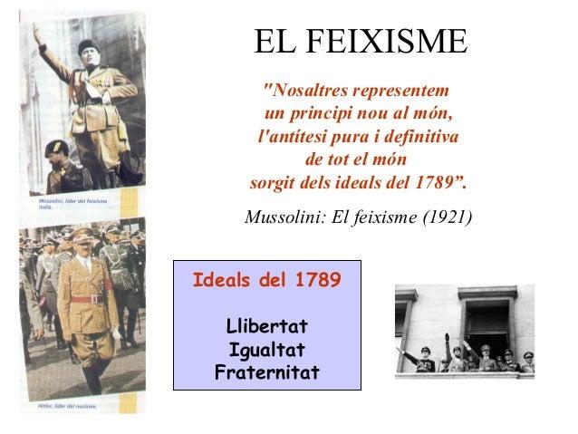 """EL FEIXISME """"Nosaltres representem un principi nou al món, l'antítesi pura i definitiva de tot el món sorgit dels ideals d..."""