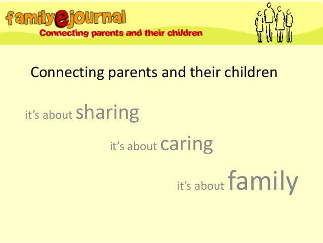 Connecting parents and their childrenit's about   sharing                it's about   caring                              ...