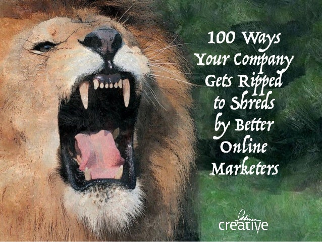 100 Ways Your Company Gets Ripped to Shreds by Better Online Marketers