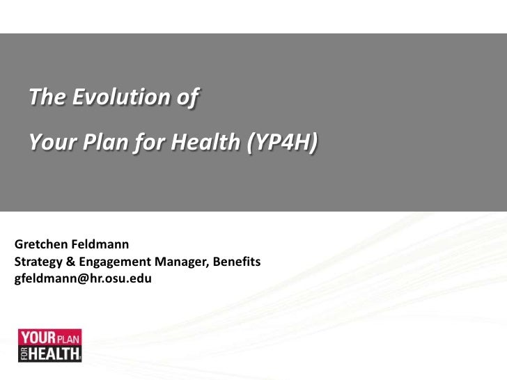 The Evolution of <br />Your Plan for Health (YP4H)<br />Gretchen Feldmann<br />Strategy & Engagement Manager, Benefits<br ...
