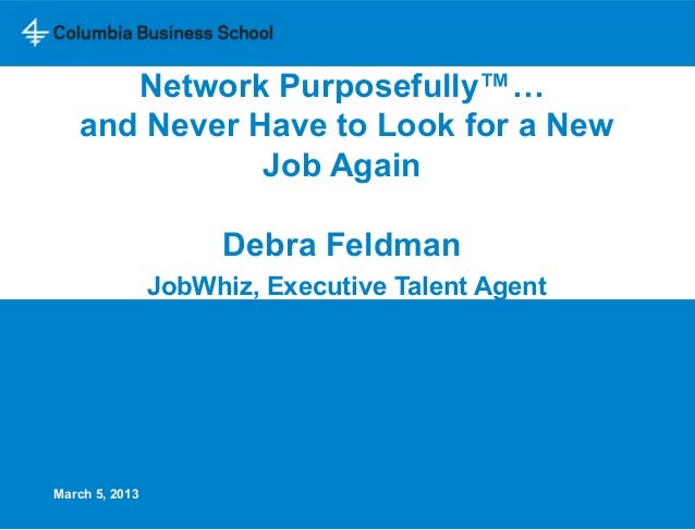 Network Purposefully™…   and Never Have to Look for a New              Job Again                     Debra Feldman        ...
