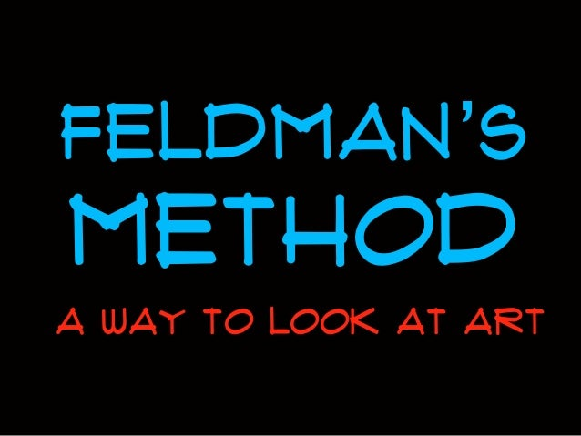 Feldman's  method a way TO LOOK AT ART