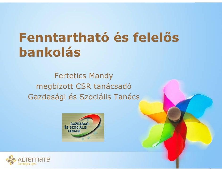 Fenntartható és felel s bankolás        Fertetics Mandy    megbízott CSR tanácsadó  Gazdasági és Szociális Tanács         ...