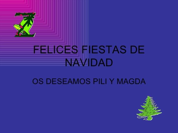 FELICES FIESTAS DE NAVIDAD OS DESEAMOS PILI Y MAGDA