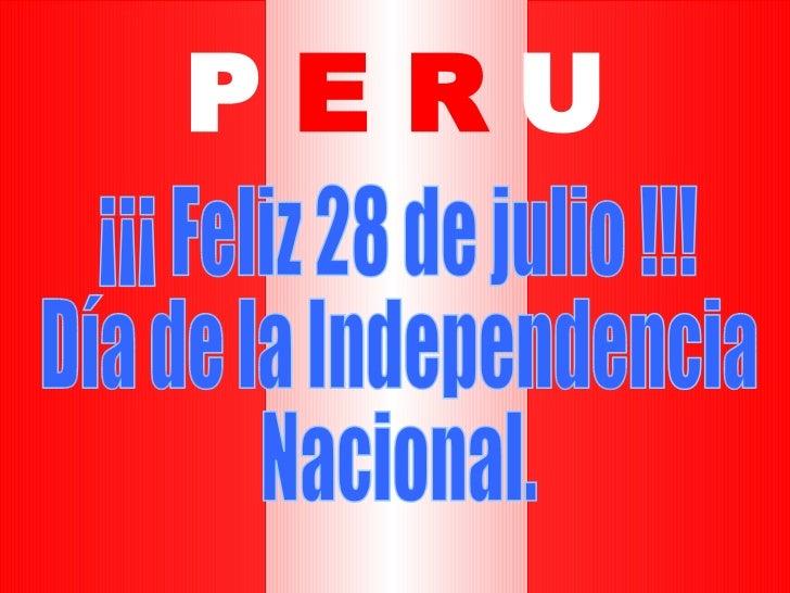 ¡¡¡ Feliz 28 de julio !!! Día de la Independencia  Nacional. P   E R   U