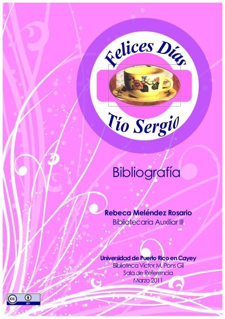 Bibliografía Rebeca Meléndez Rosario   Bibliotecaria Auxiliar IIIUniversidad de Puerto Rico en Cayey    Biblioteca Víctor ...