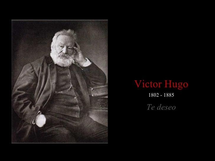1802 - 1885 Victor Hugo Te deseo