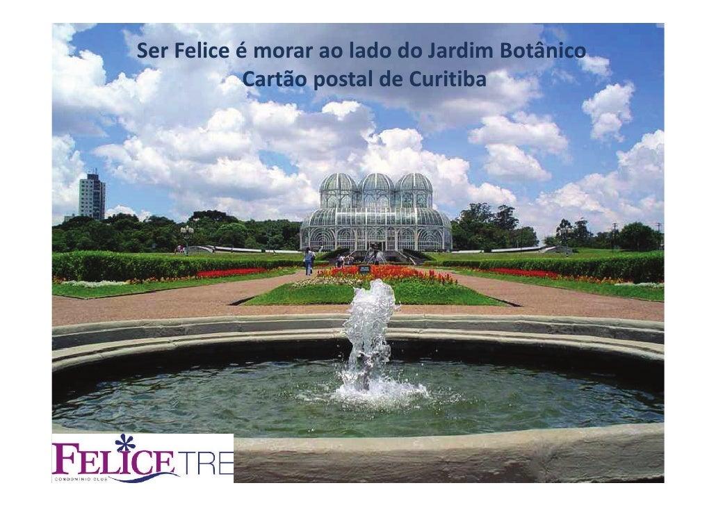 Ser Felice é morar ao lado do Jardim Botânico               Cartão postal de Curitiba     FELICE TRE