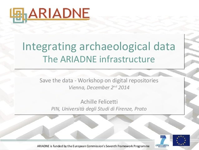 ARIADNE is funded by the European Commission's Seventh Framework Programme Integrating archaeological data The ARIADNE inf...