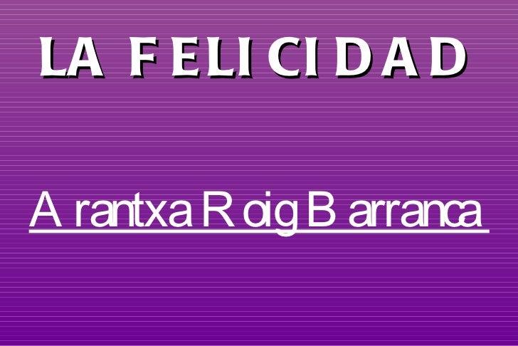 LA FELICIDAD Arantxa Roig Barranca