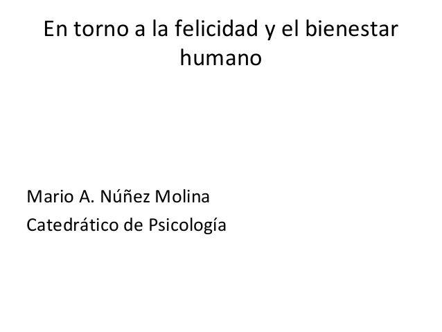 En torno a la felicidad y el bienestar                 humanoMario A. Núñez MolinaCatedrático de Psicología