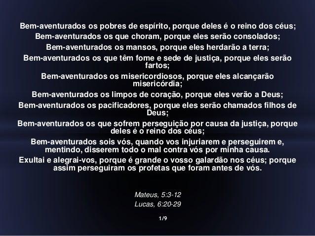 Bem-aventurados os pobres de espírito, porque deles é o reino dos céus; Bem-aventurados os que choram, porque eles serão c...