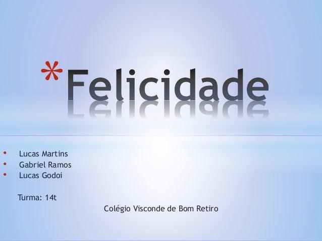 • Lucas Martins • Gabriel Ramos • Lucas Godoi Turma: 14t Colégio Visconde de Bom Retiro *