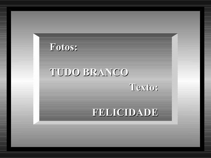 Fotos: TUDO BRANCO Texto: FELICIDADE