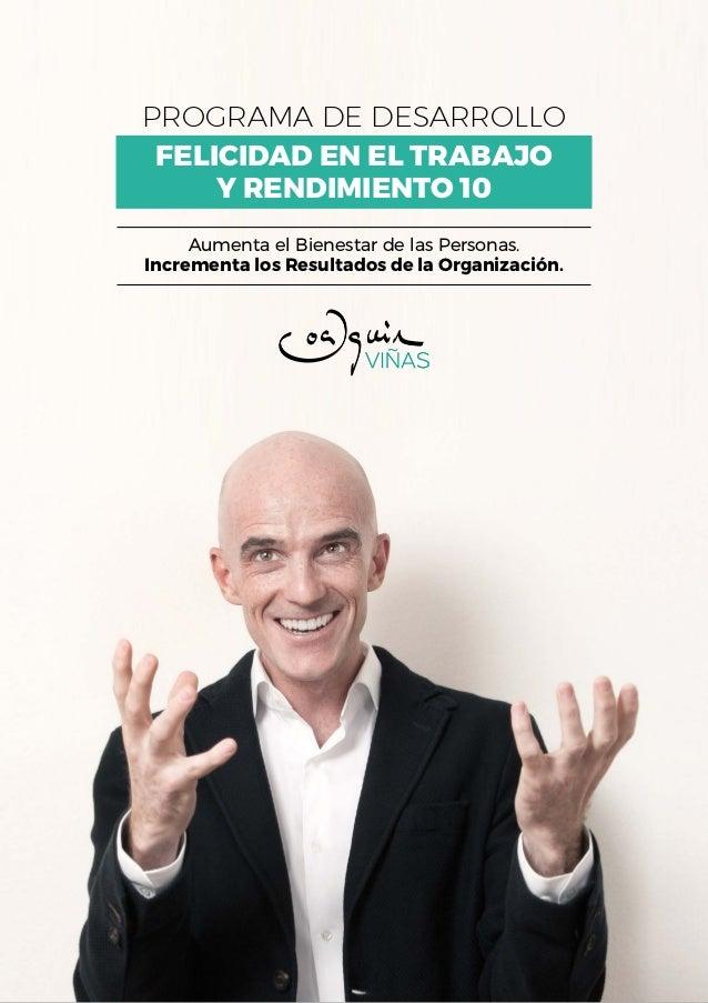 FELICIDAD EN EL TRABAJO Y RENDIMIENTO 10 PROGRAMA DE DESARROLLO Aumenta el Bienestar de las Personas. Incrementa los Resul...