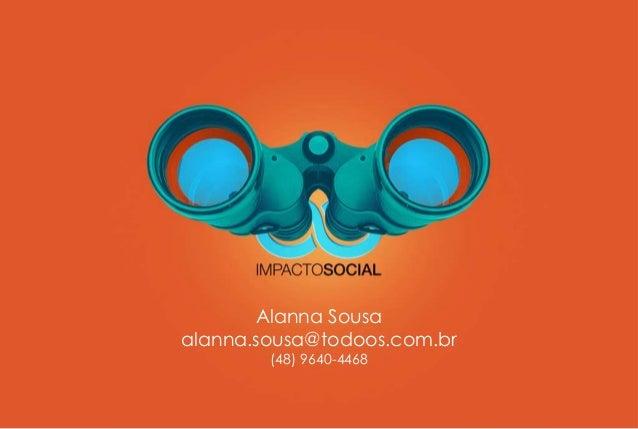 Alanna Sousa alanna.sousa@todoos.com.br (48) 9640-4468