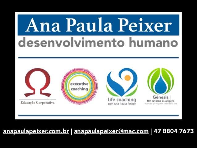 anapaulapeixer.com.br | anapaulapeixer@mac.com | 47 8804 7673