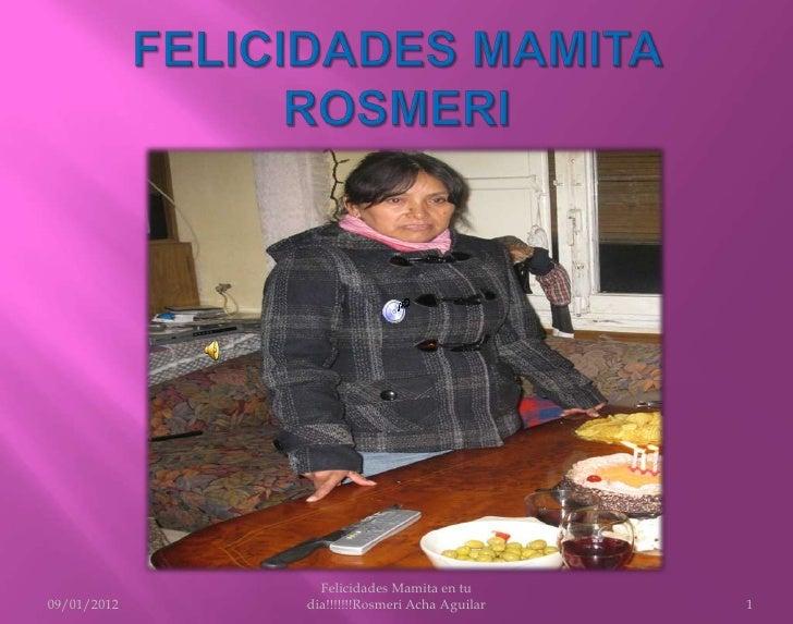 Felicidades Mamita en tu09/01/2012   dia!!!!!!!Rosmeri Acha Aguilar   1