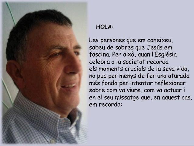 HOLA:  Les persones que em coneixeu, sabeu de sobres que Jesús em fascina. Per això, quan l'Església celebra o la societat...