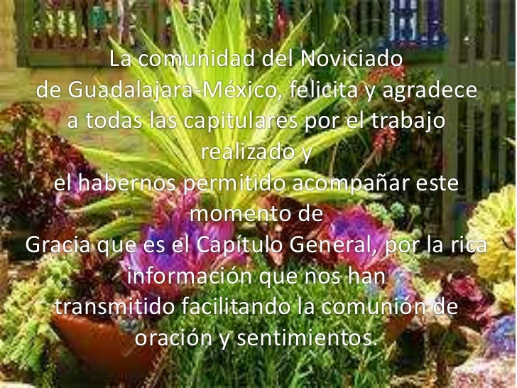 La comunidad del Noviciado de Guadalajara-México, felicita y agradece    a todas las capitulares por el trabajo           ...