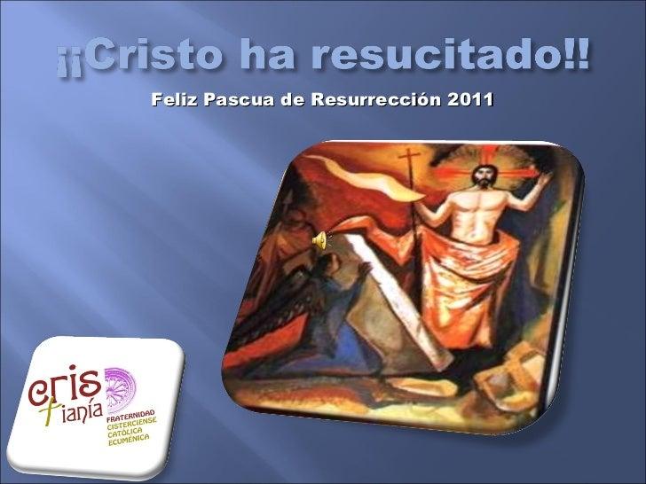 <ul><li>Feliz Pascua de Resurrección 2011 </li></ul>