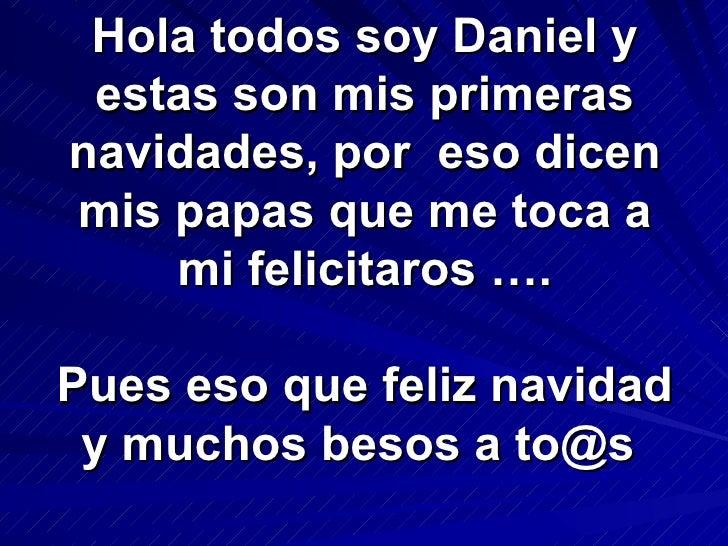 Hola todos soy Daniel y estas son mis primeras navidades, por  eso dicen mis papas que me toca a mi felicitaros …. Pues es...