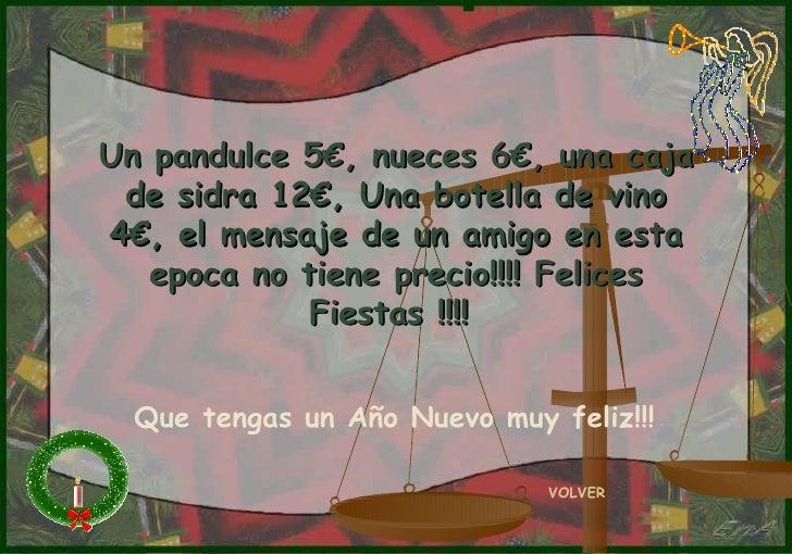 Un pandulce 5€, nueces 6€, una caja de sidra 12€, Una botella de vino 4€, el mensaje de un amigo en esta epoca no tiene pr...